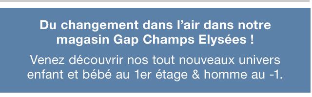 Du changement dans l'air dans notre magasin Gap Champs Elysées !