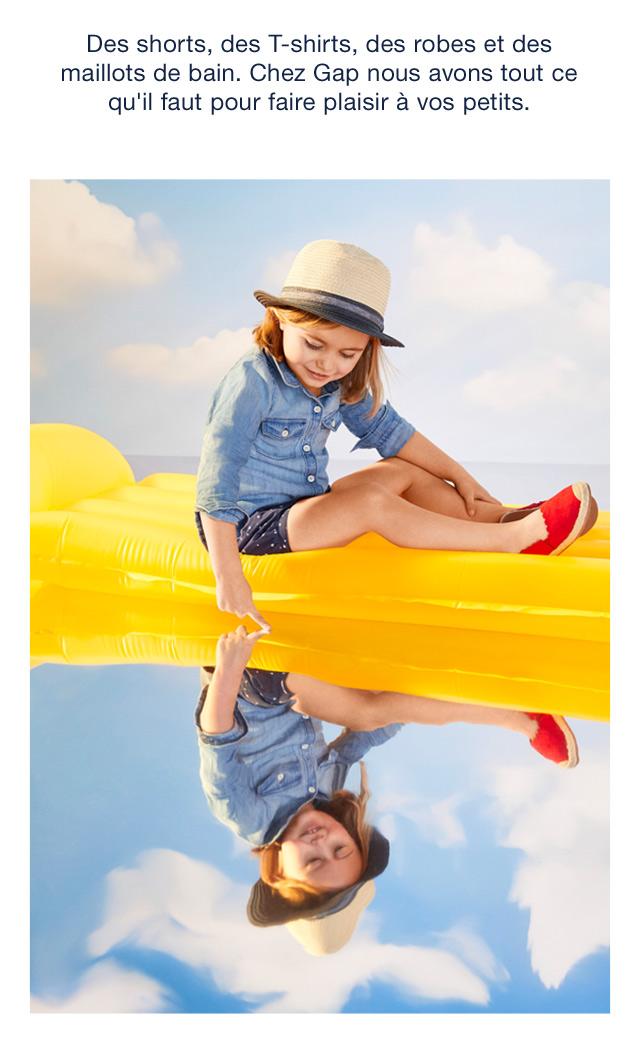 Des shorts, des T-shirts, des robes et des maillots de bain. Chez Gap nous avons tout ce qu'il faut pour faire plaisir à vos petits.
