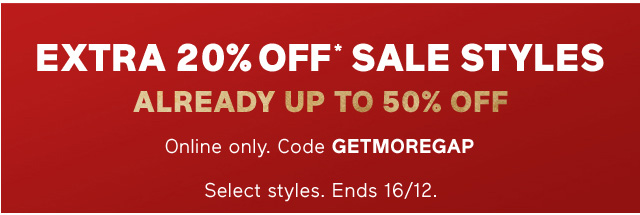 Extra 20% OFF* SALE STYLES ALREADY UP TO 50% OFF. Online Only. Code GETMOREGAP. Select styles. Ends 16/12.