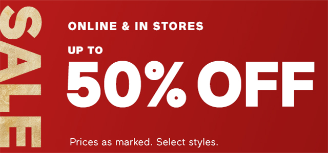 SALE ONLINE & IN STORES UP TO 50% OFF. | Prices as marked Select styles.