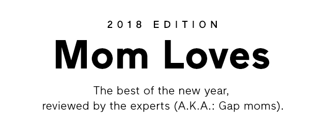 2018 EDITION - Mom Loves The best of the new year, reviewed by the experts (A.K.A.: Gap moms).