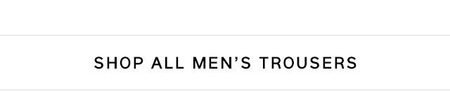SHOP ALL MEN'S TROUSERS