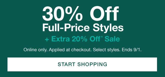 30% Off Full-Price Styles + Extra 20% Off* Sale | Online only. Applied at checkout. Select styles. Ends 9/1. | START SHOPPING