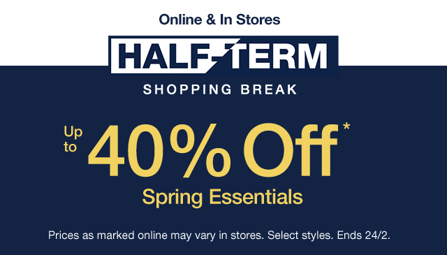 Online & In Stores | Half-Term Shopping Break | Up to 40% Off* Spring Essentials