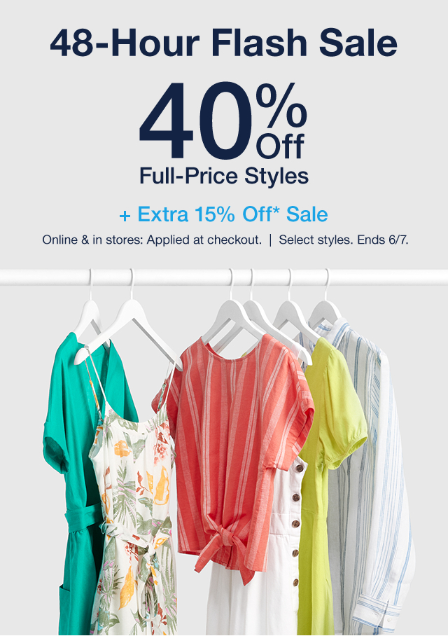 48-Hour Flash Sale | 40% Off Full-Price Styles | + 15% Off* Full-Price Styles | Online & in stores. Applied at checkout. | Select styles. Ends 6/7.