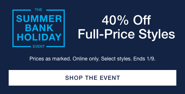THE SUMMER BANK HOLIDAY EVENT | 40% Off Full-Price Styles | Prices as marked. Online only. Select styles. Ends 1/9 | SHOP THE EVENT