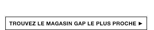 Trouvez le magasin Gap le plus proche